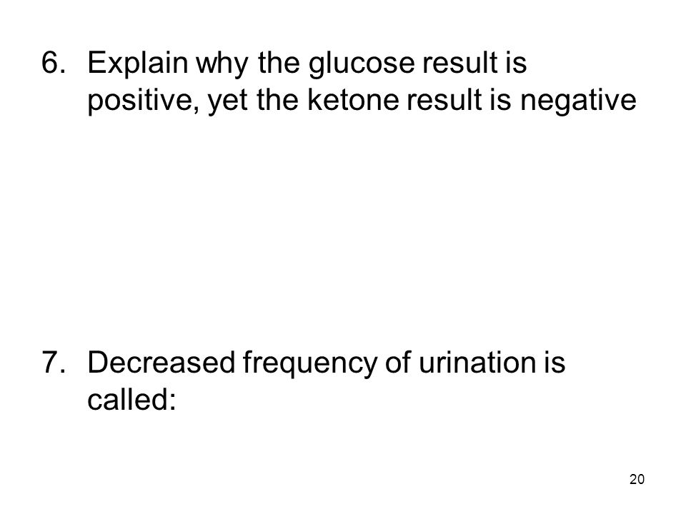 Explain why the glucose result is positive, yet the ketone result is negative