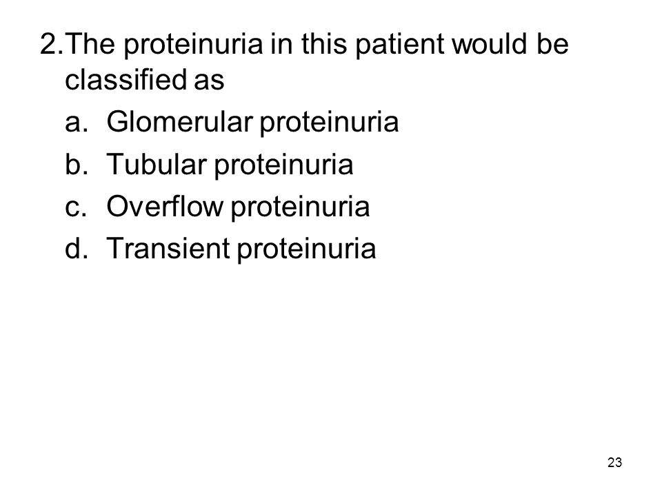 2. The proteinuria in this patient would be classified as