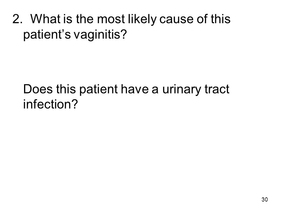 2. What is the most likely cause of this patient's vaginitis
