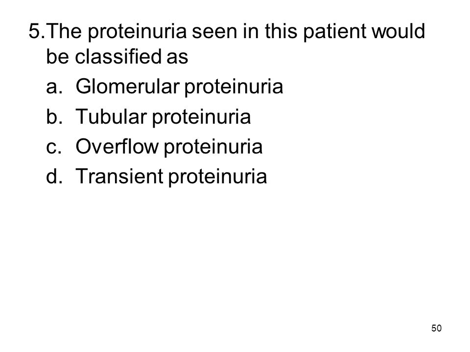 5. The proteinuria seen in this patient would be classified as