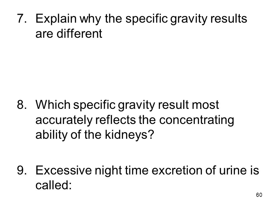 7. Explain why the specific gravity results are different