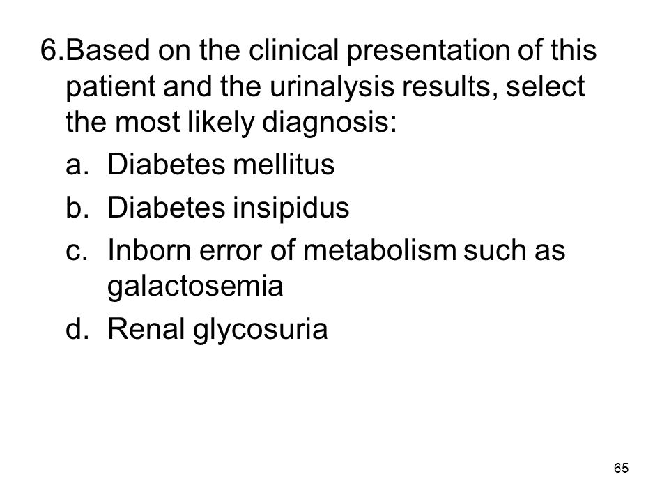 6. Based on the clinical presentation of this patient and the urinalysis results, select the most likely diagnosis:
