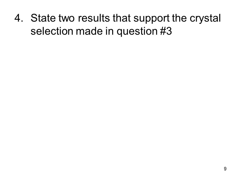 4. State two results that support the crystal selection made in question #3