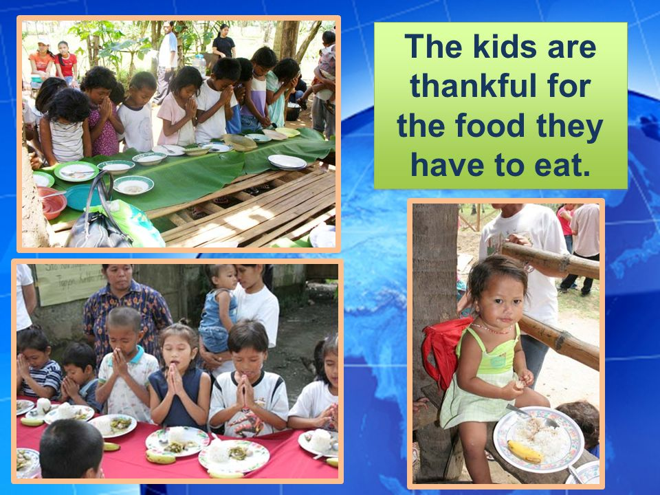 The kids are thankful for the food they have to eat.