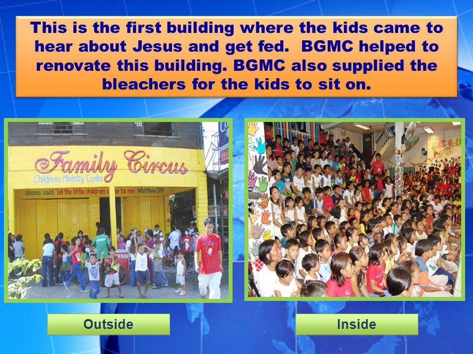 This is the first building where the kids came to hear about Jesus and get fed. BGMC helped to renovate this building. BGMC also supplied the bleachers for the kids to sit on.