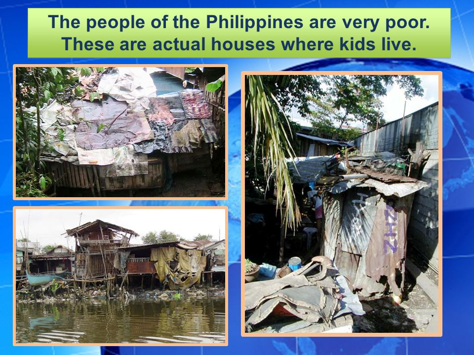 The people of the Philippines are very poor