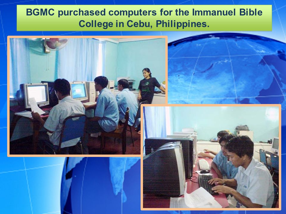 BGMC purchased computers for the Immanuel Bible College in Cebu, Philippines.