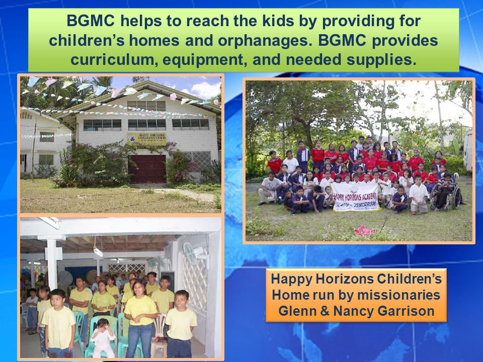 BGMC helps to reach the kids by providing for children's homes and orphanages. BGMC provides curriculum, equipment, and needed supplies.