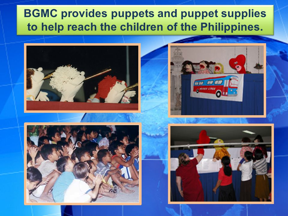 BGMC provides puppets and puppet supplies to help reach the children of the Philippines.