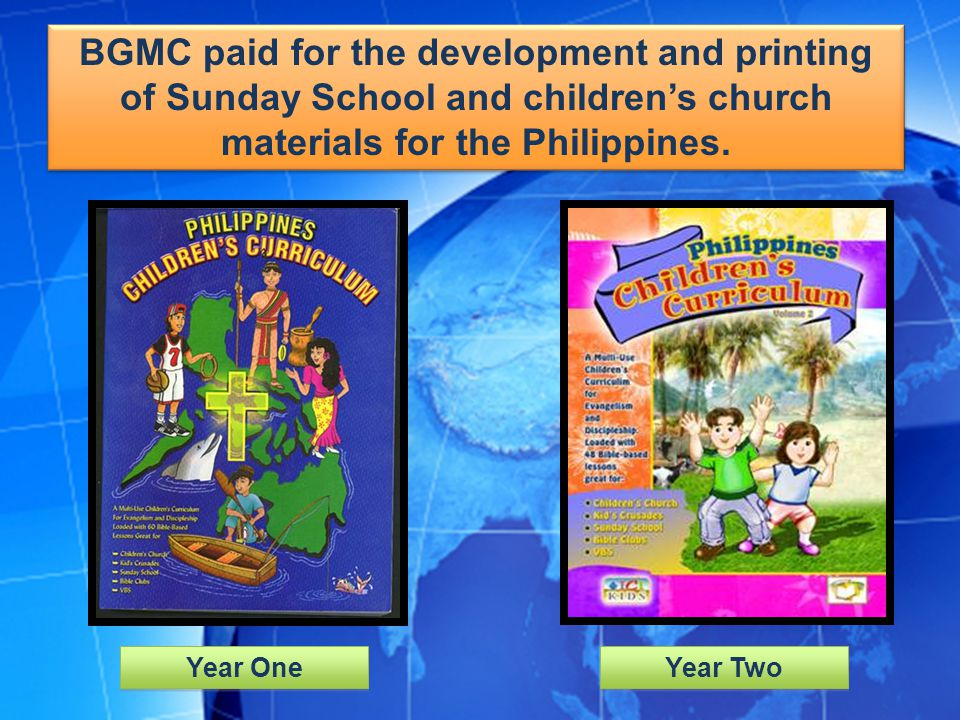 BGMC paid for the development and printing of Sunday School and children's church materials for the Philippines.