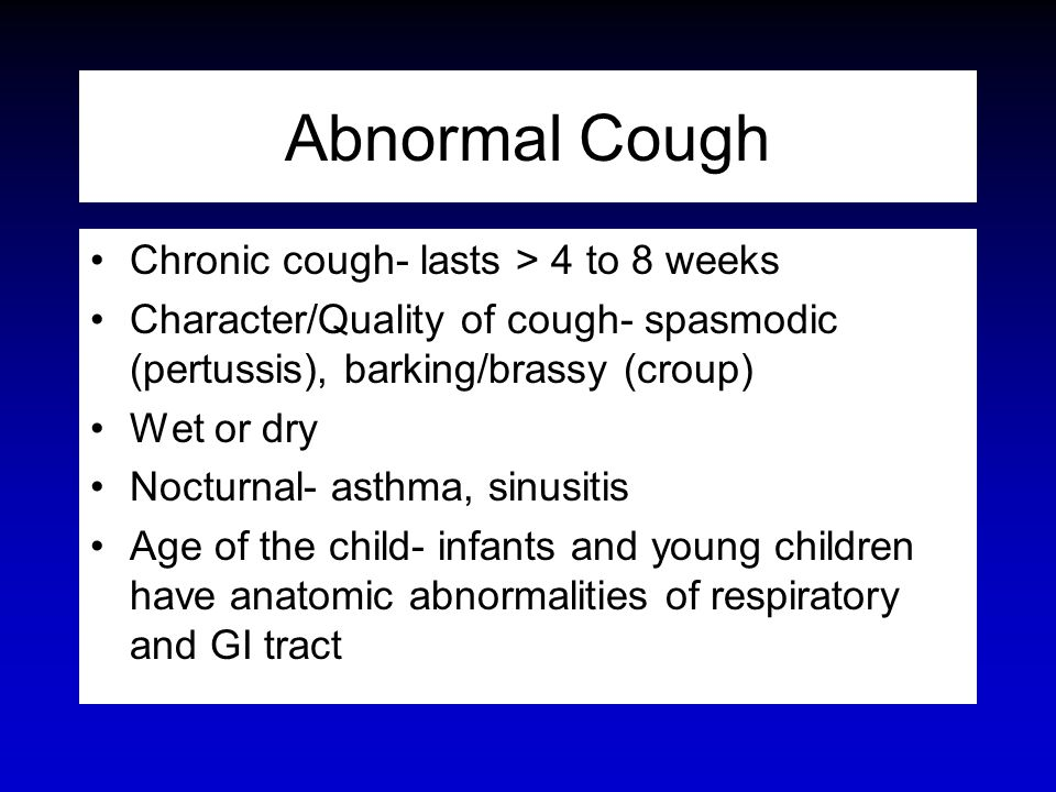 Abnormal Cough Chronic cough- lasts > 4 to 8 weeks