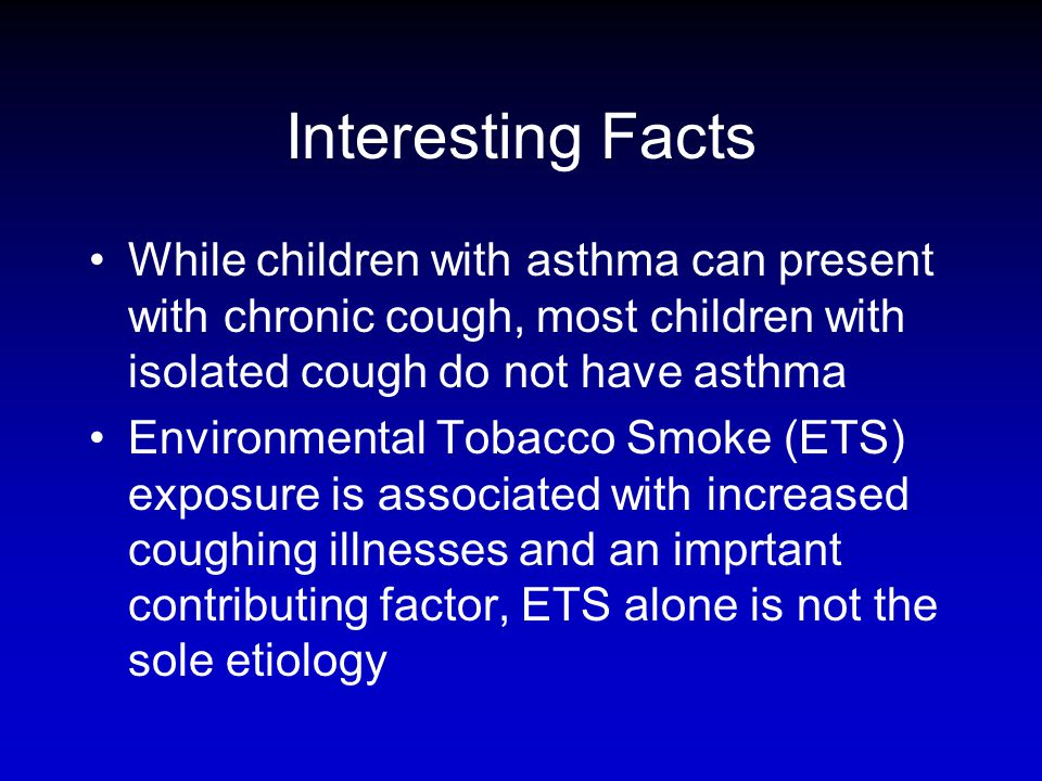 Interesting Facts While children with asthma can present with chronic cough, most children with isolated cough do not have asthma.