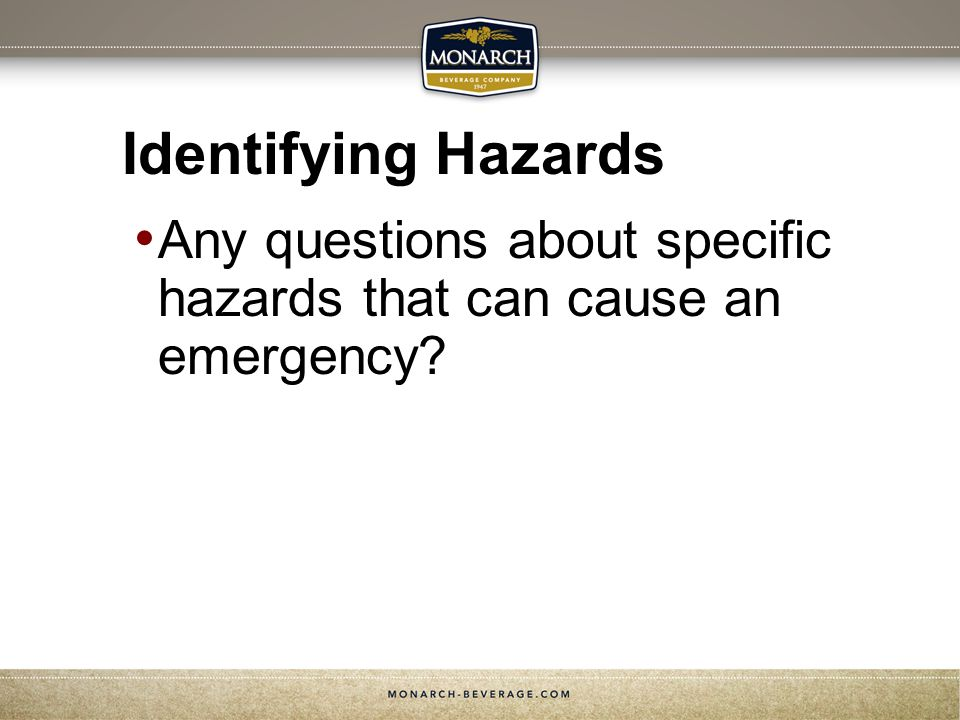 Identifying Hazards Any questions about specific hazards that can cause an emergency Slide Show Notes.