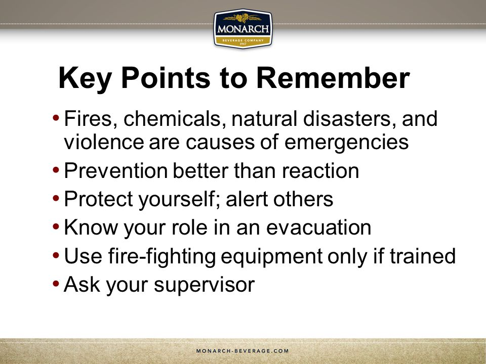 Key Points to Remember Fires, chemicals, natural disasters, and violence are causes of emergencies.