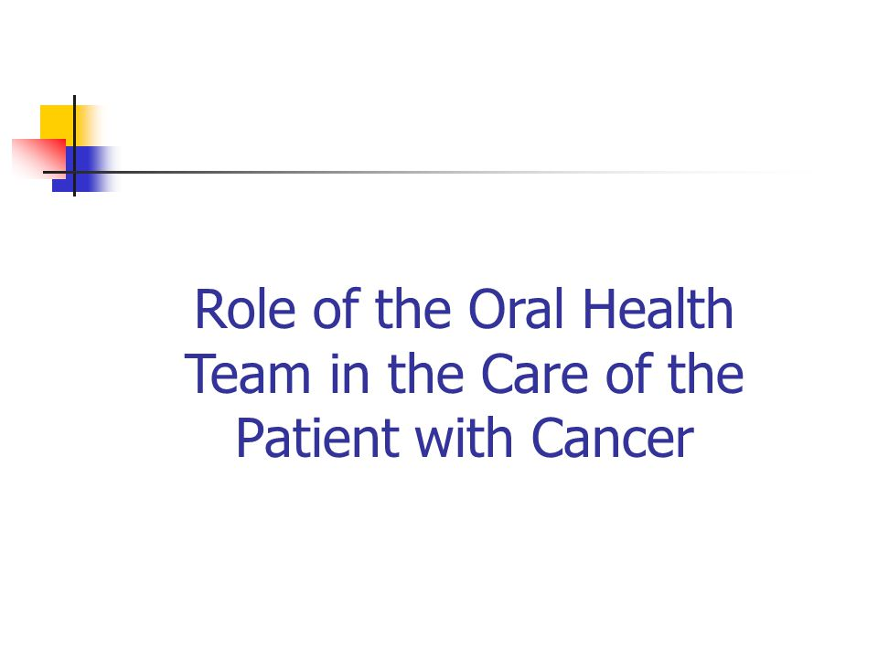Role of the Oral Health Team in the Care of the Patient with Cancer