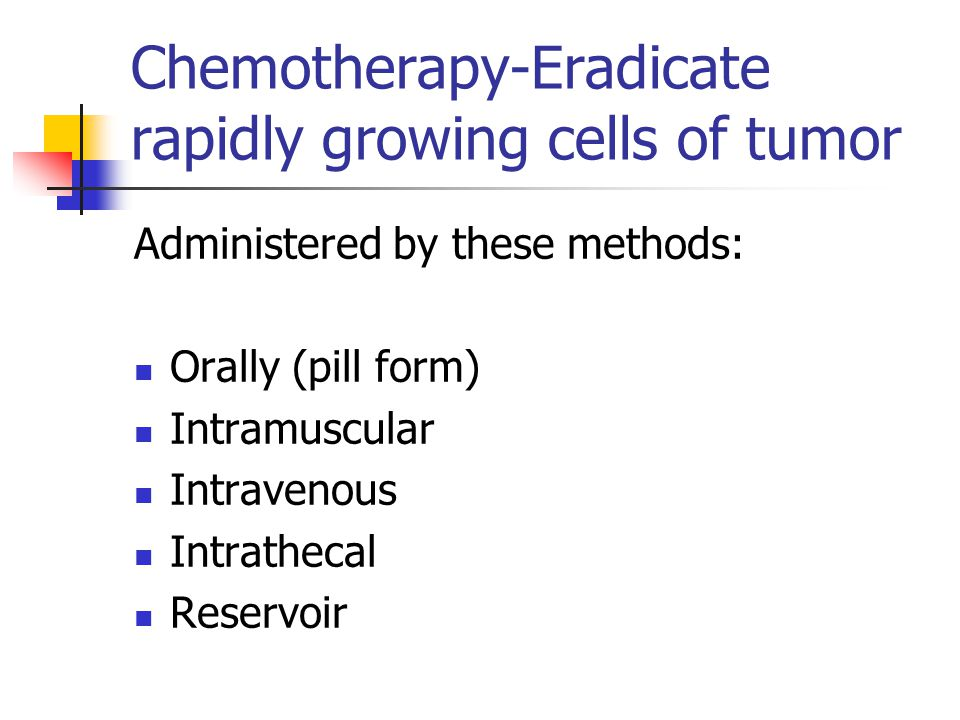 Chemotherapy-Eradicate rapidly growing cells of tumor