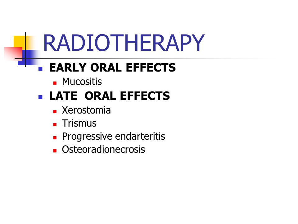 RADIOTHERAPY EARLY ORAL EFFECTS LATE ORAL EFFECTS Mucositis Xerostomia