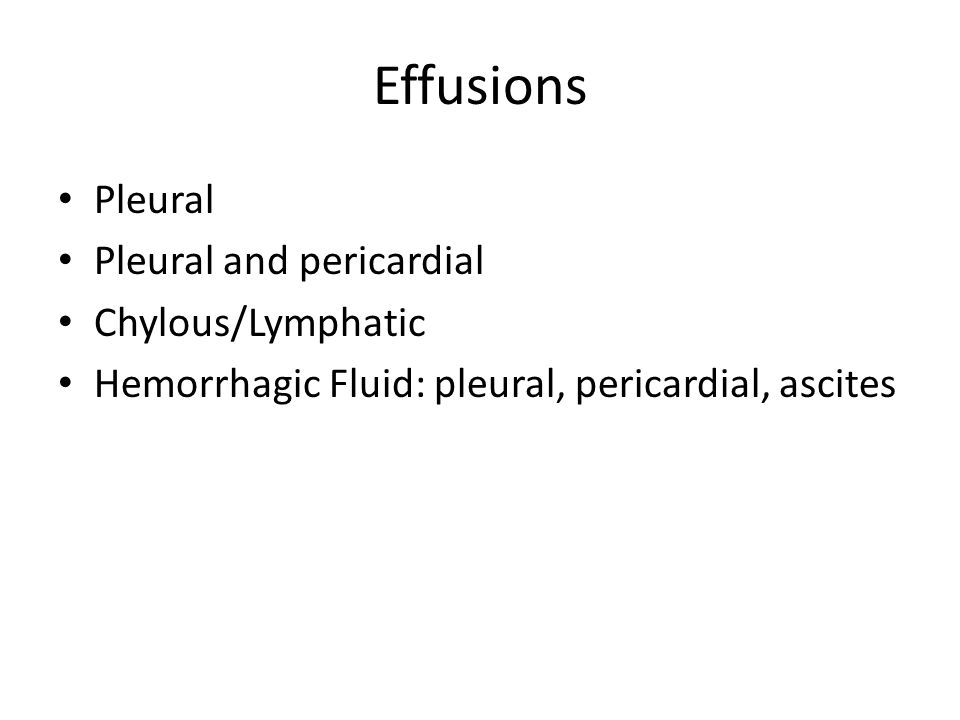Effusions Pleural Pleural and pericardial Chylous/Lymphatic