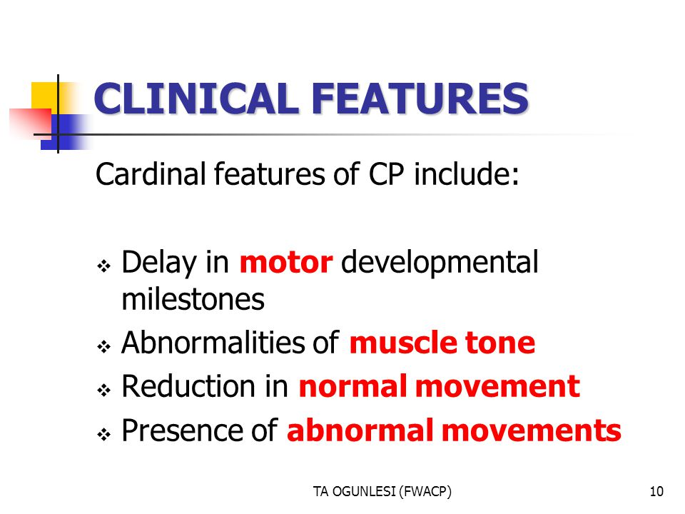 CLINICAL FEATURES Cardinal features of CP include:
