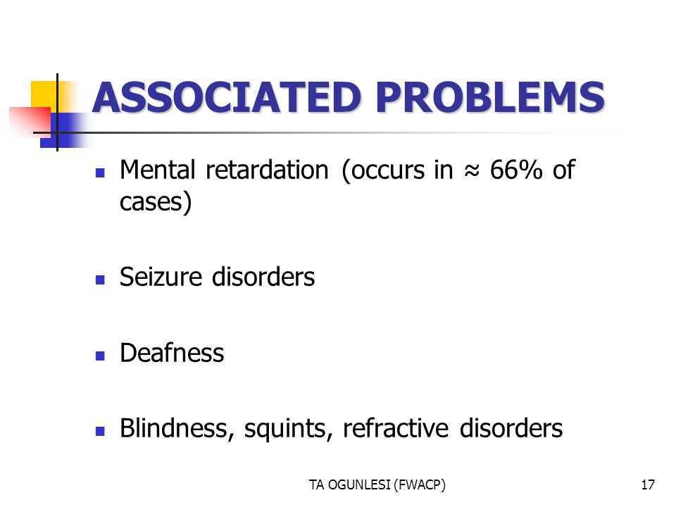 ASSOCIATED PROBLEMS Mental retardation (occurs in ≈ 66% of cases)