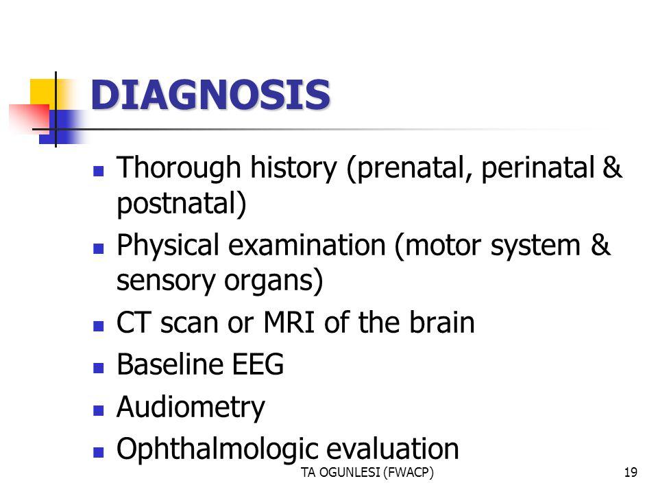 DIAGNOSIS Thorough history (prenatal, perinatal & postnatal)