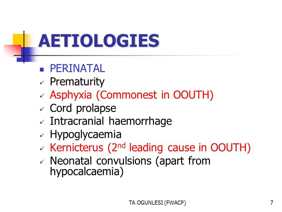 AETIOLOGIES PERINATAL Prematurity Asphyxia (Commonest in OOUTH)