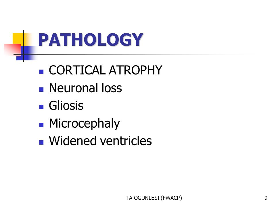 PATHOLOGY CORTICAL ATROPHY Neuronal loss Gliosis Microcephaly