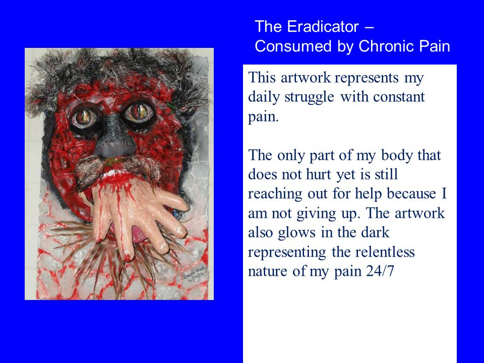 The Eradicator – Consumed by Chronic Pain. This artwork represents my daily struggle with constant pain.