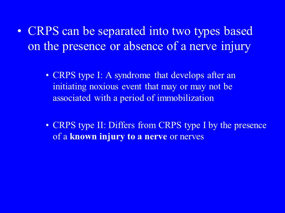 CRPS can be separated into two types based on the presence or absence of a nerve injury