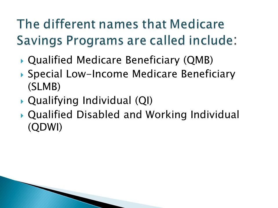 The different names that Medicare Savings Programs are called include: