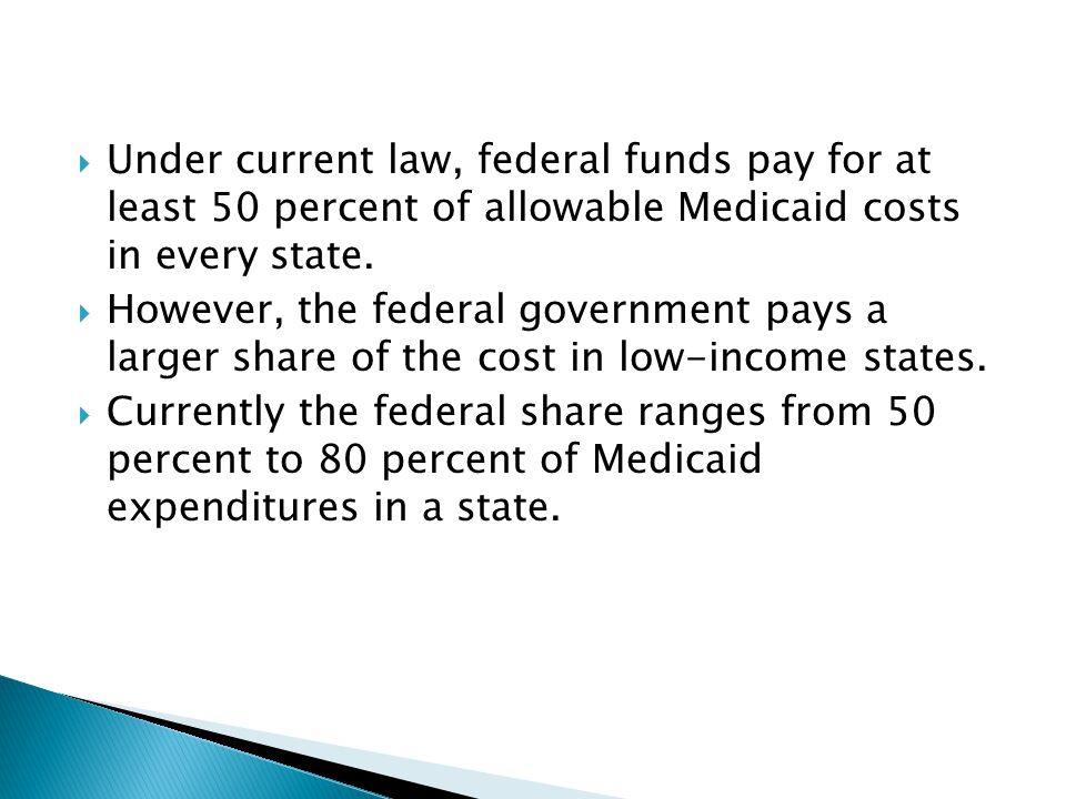 Under current law, federal funds pay for at least 50 percent of allowable Medicaid costs in every state.