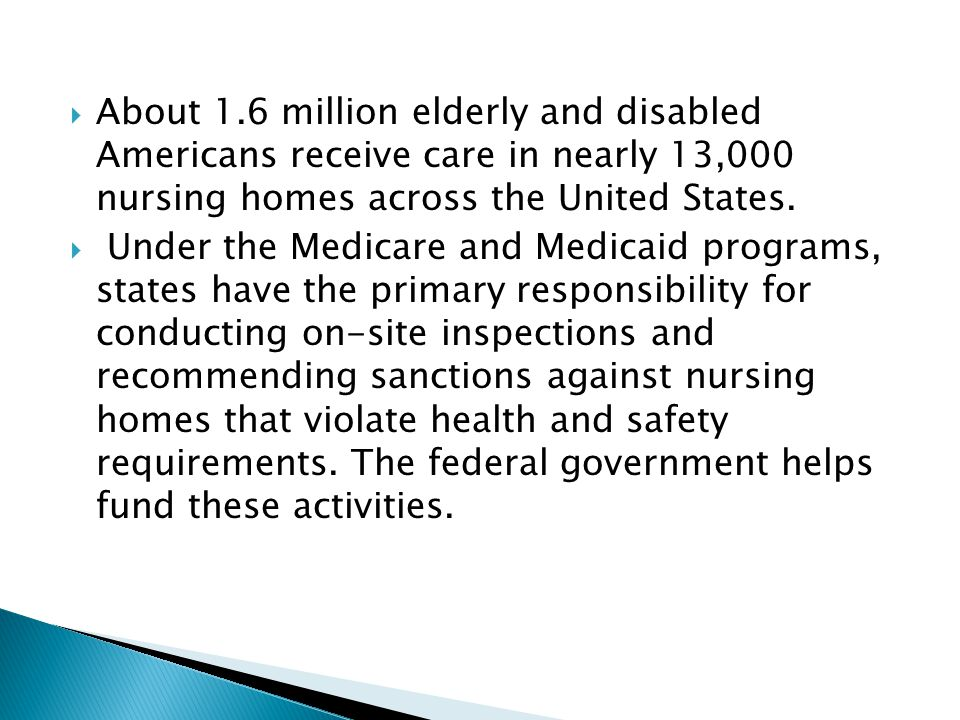 About 1.6 million elderly and disabled Americans receive care in nearly 13,000 nursing homes across the United States.