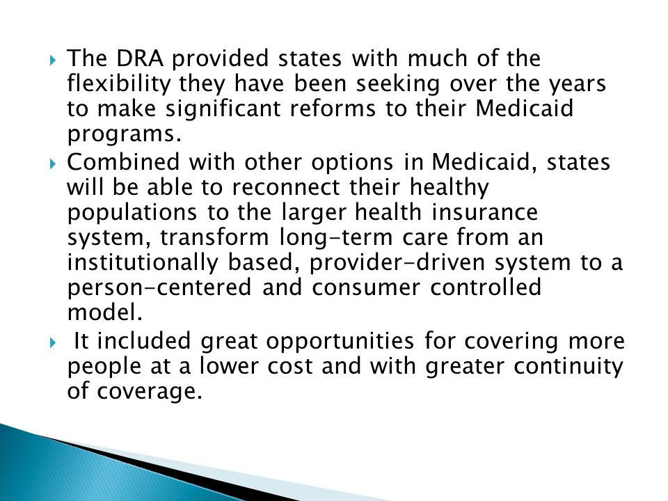 The DRA provided states with much of the flexibility they have been seeking over the years to make significant reforms to their Medicaid programs.