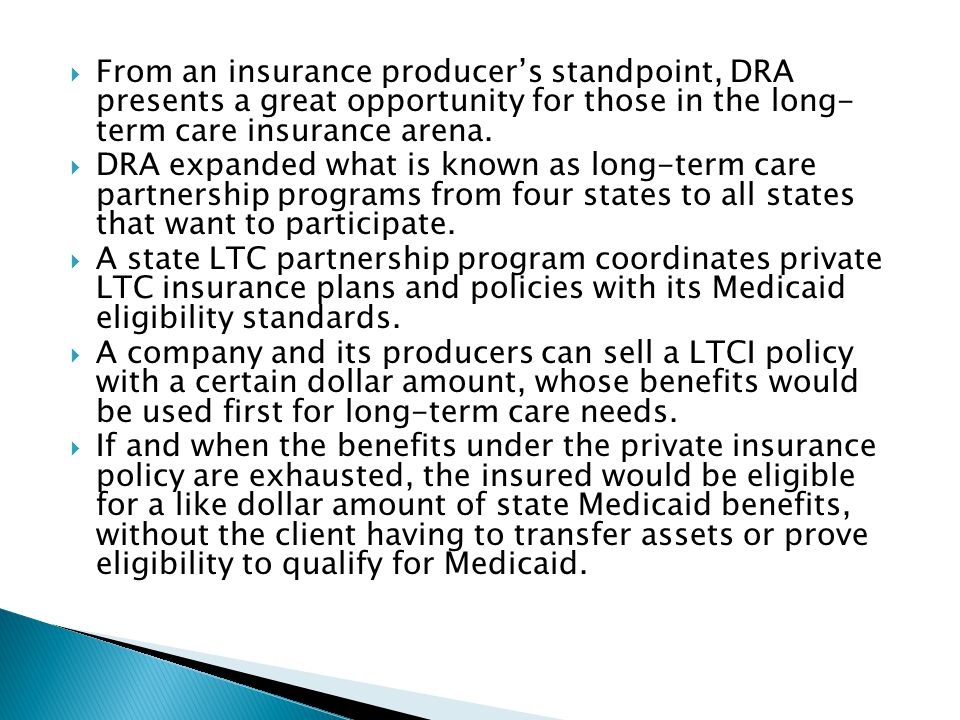 From an insurance producer's standpoint, DRA presents a great opportunity for those in the long- term care insurance arena.