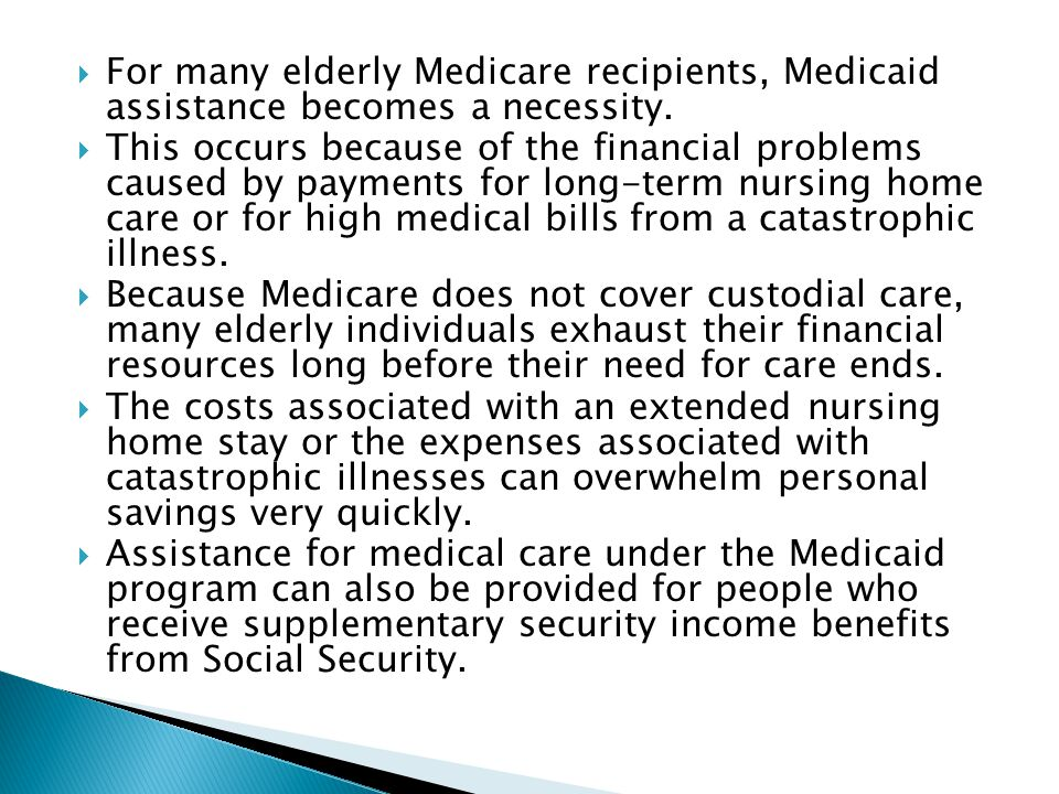 For many elderly Medicare recipients, Medicaid assistance becomes a necessity.