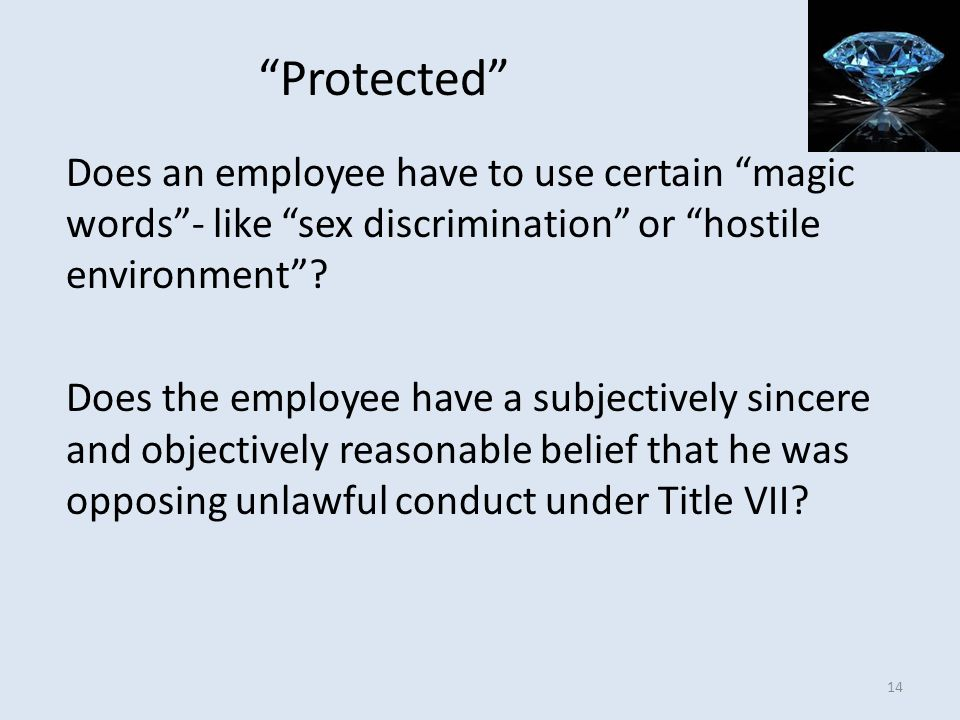 Protected Does an employee have to use certain magic words - like sex discrimination or hostile environment