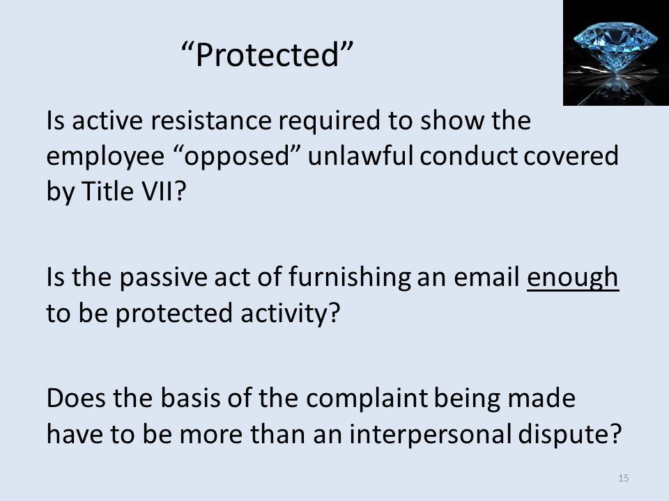 Protected Is active resistance required to show the employee opposed unlawful conduct covered by Title VII