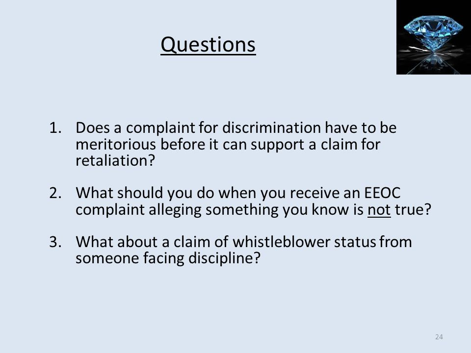 Questions Does a complaint for discrimination have to be meritorious before it can support a claim for retaliation