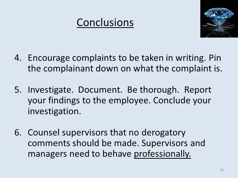 Conclusions Encourage complaints to be taken in writing. Pin the complainant down on what the complaint is.