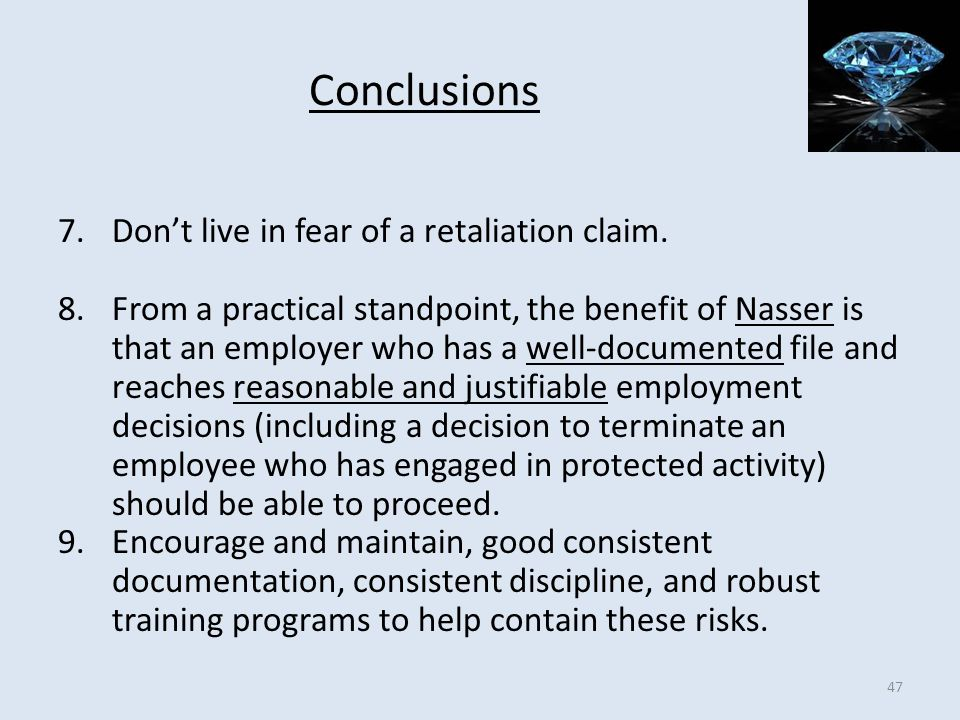 Conclusions Don't live in fear of a retaliation claim.