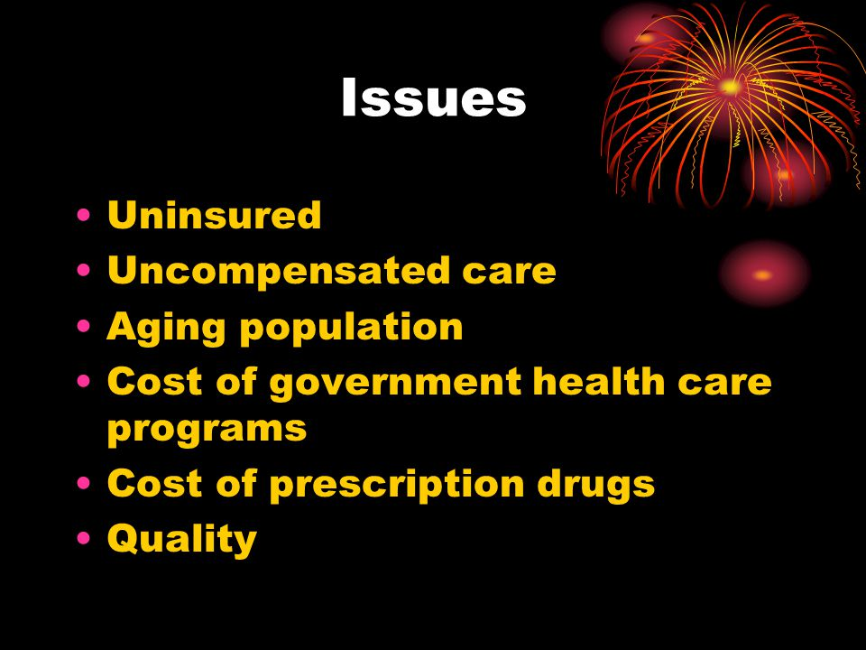 Issues Uninsured Uncompensated care Aging population