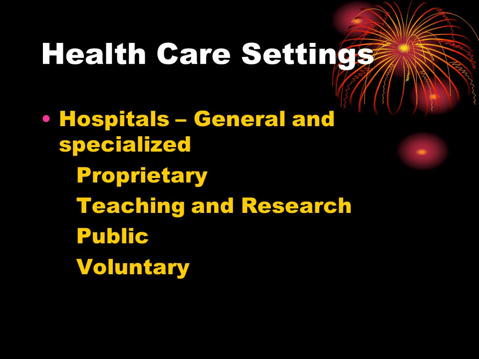 Health Care Settings Hospitals – General and specialized Proprietary