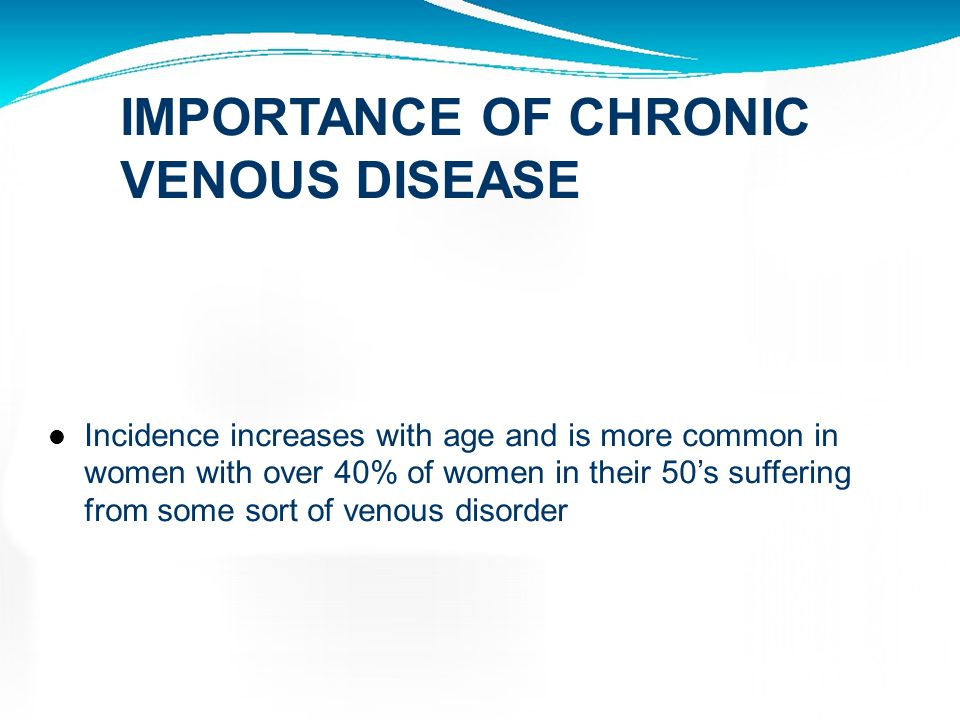 IMPORTANCE OF CHRONIC VENOUS DISEASE