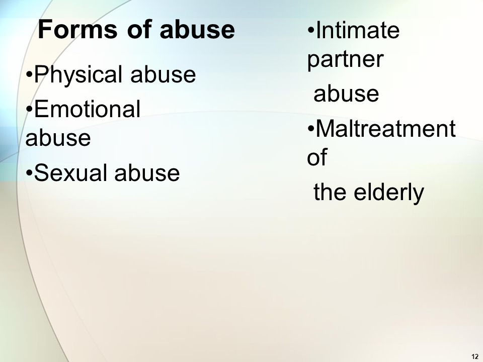 Forms of abuse Intimate partner abuse Physical abuse Maltreatment of