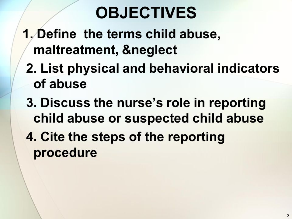OBJECTIVES 1. Define the terms child abuse, maltreatment, &neglect