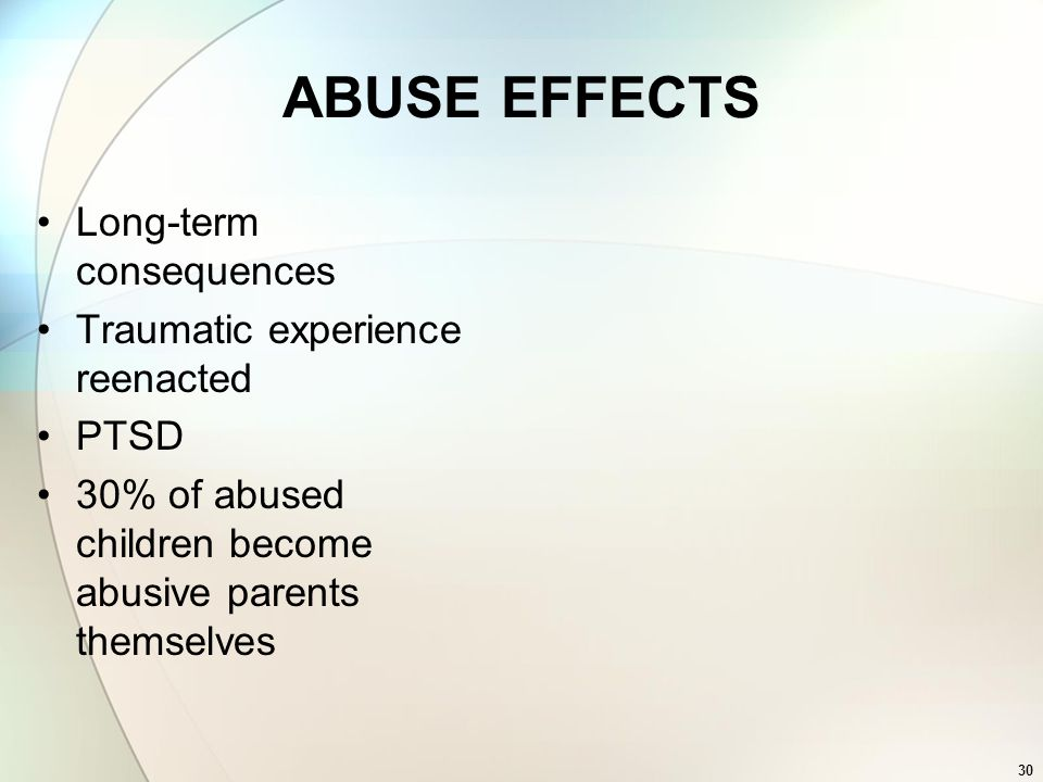 ABUSE EFFECTS Long-term consequences Traumatic experience reenacted