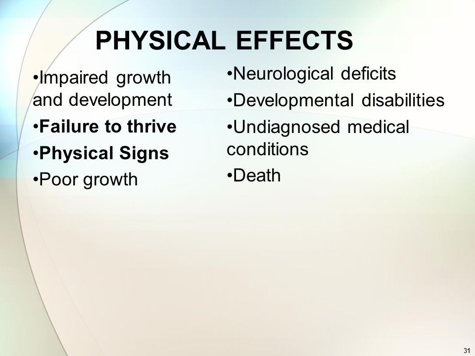 PHYSICAL EFFECTS Neurological deficits Impaired growth and development