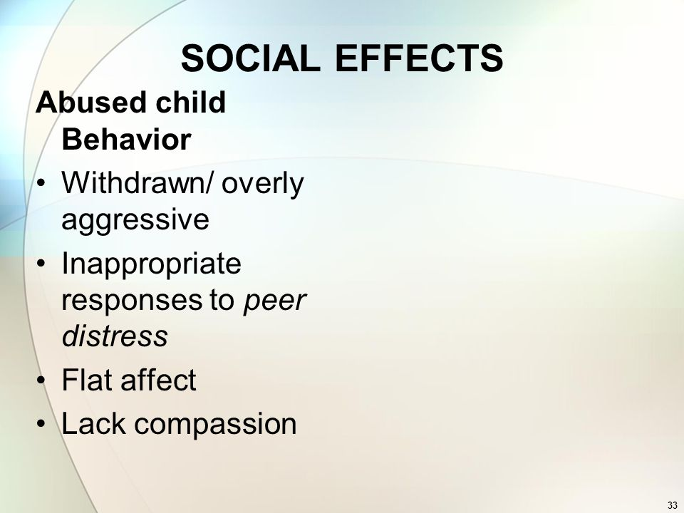 SOCIAL EFFECTS Abused child Behavior Withdrawn/ overly aggressive