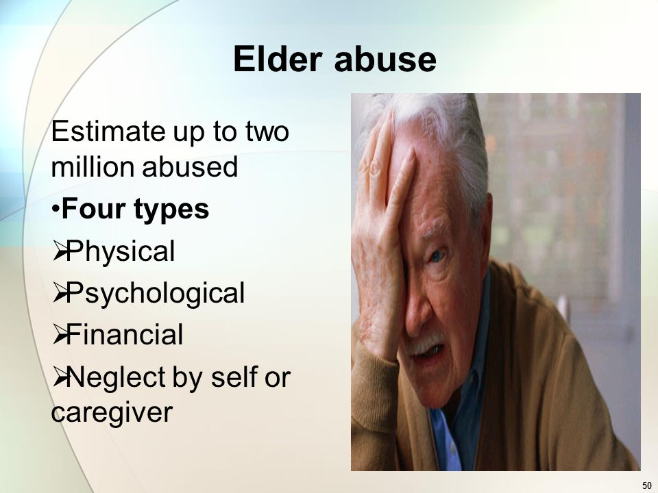 Elder abuse Estimate up to two million abused Four types Physical