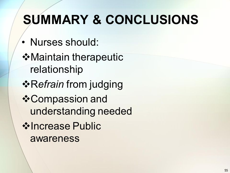 SUMMARY & CONCLUSIONS Nurses should: Maintain therapeutic relationship